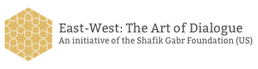 East-West: The Art of Dialogue An initiative of the Shafik Gabr Foundation (US)